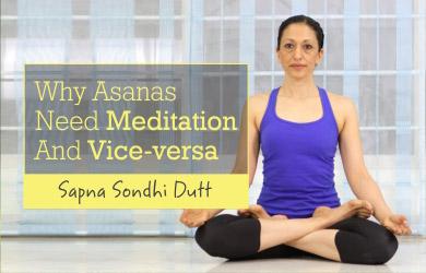Why Asanas Need Meditation And Vice-versa