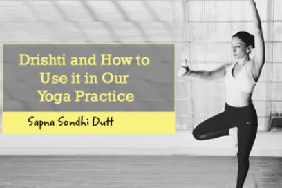 """Drishti""- How to Use It In Our Yoga Practice"