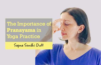The Importance Of Pranayama In Yoga Practice With Sapna